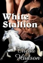 White Stallion ebook by Theda Hudson