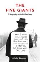The Five Giants [New Edition]: A Biography of the Welfare State ebook by Nicholas Timmins