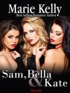 Sam, Bella and Kate Box Set ebook by Marie Kelly