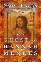 The Ghost of Hannah Mendes - A Novel ebook by Naomi Ragen