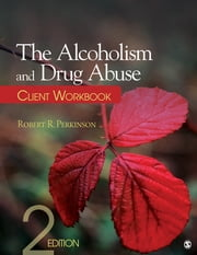 The Alcoholism and Drug Abuse Client Workbook ebook by Dr. Robert R. Perkinson
