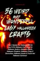 56 Weird And Wonderful Easy Halloween Crafts - Have A Spooky Fun Halloween With So Easy-To-Do Halloween Craft Ideas For Halloween Spiders, Halloween Ghosts, Halloween Pumpkins, Halloween Props & Decorations, Halloween Snacks & Treats And Halloween Costumes! ebook by Christine W. Link