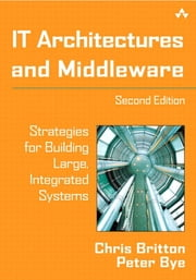 IT Architectures and Middleware - Strategies for Building Large, Integrated Systems ebook by Chris Britton,Peter Bye