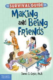 The Survival Guide for Making and Being Friends ebook by James J. Crist, Ph.D.