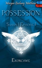 Possession Saison 1 Episode 1 Exorcisme ebook by Morgan Zachary Matthews