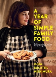 A Year of Simple Family Food ebook by Julia Busuttil Nishimura