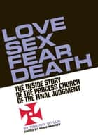 Love, Sex, Fear, Death ebook by Timothy Wyllie,Adam Parfrey
