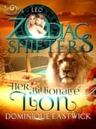 Her Billionaire Lion - A Zodiac Shifters Paranormal Romance: Leo eBook by Dominique Eastwick, Zodiac Shifters