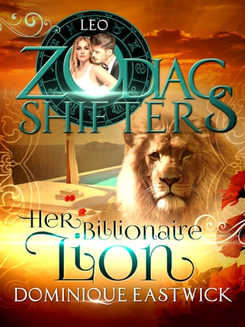 Her Billionaire Lion - A Zodiac Shifters Paranormal Romance: Leo ebook by Dominique Eastwick,Zodiac Shifters