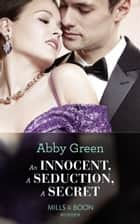 An Innocent, A Seduction, A Secret (Mills & Boon Modern) (One Night With Consequences, Book 48) ebook by Abby Green