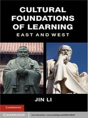 Cultural Foundations of Learning - East and West ebook by Jin Li