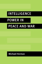 Intelligence Power in Peace and War ebook by Herman, Michael