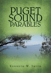 Puget Sound Parables ebook by Kenneth W. Smith