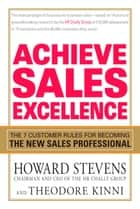 Achieve Sales Excellence ebook by Howard Stevens