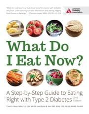 What Do I Eat Now? - A Step-by-Step Guide to Eating Right with Type 2 Diabetes ebook by Patti B. Geil, R.D.,Tami A. Ross, R.D.
