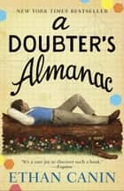 A Doubter's Almanac - A Novel ebook by Ethan Canin