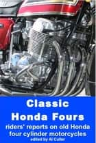 Classic Honda Fours: riders' reports on old Honda motorcycles ebook by Al Culler