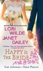 Happy Is the Bride ebook by Lori Wilde, Janet Dailey, Cat Johnson, Kate Pearce