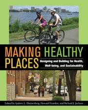 Making Healthy Places - Designing and Building for Health, Well-being, and Sustainability ebook by Howard Frumkin,Arthur Wendel,Richard J. Jackson,Andrew L. Dannenberg,Andrew L. Dannenberg,Robin Fran Abrams,Emil Malizia