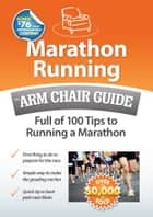 Marathon Running: An Arm Chair Guide Full of 100 Tips to Running a Marathon ebook by
