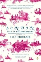 London - City of Disappearances ebook by Iain Sinclair, Iain Sinclair