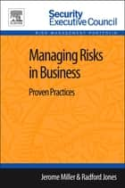 Managing Risks in Business - Proven Practices ebook by Jerome Miller, Radford Jones