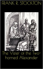 The Vizier of the Two-horned Alexander ebook by Frank R. Stockton