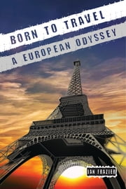 Born to Travel - A European Odyssey ebook by Jan Frazier
