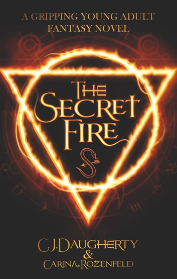 The Secret Fire - A gripping Young Adult Fantasy novel ebook by C.J. Daugherty,Carina Rozenfeld