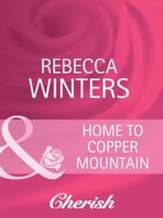 Home To Copper Mountain (Mills & Boon Cherish) ebook by Rebecca Winters