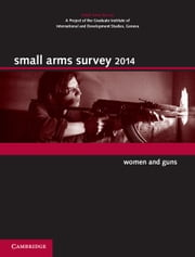 Small Arms Survey 2014 - Women and Guns ebook by Small Arms Survey, Geneva