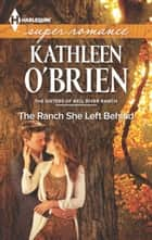 The Ranch She Left Behind ebook by Kathleen O'Brien