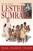 The Life Story of Lester Sumrall ebook by Lester Sumrall