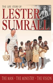 The Life Story of Lester Sumrall - The Man - The Ministry - The Vision ebook by Lester Sumrall