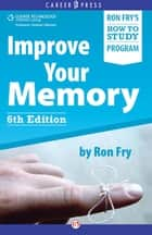 Improve Your Memory: Sixth Edition ebook by Ron Fry