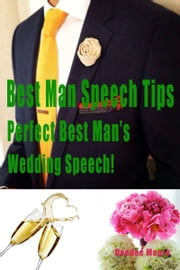 Best Man Speech Tips: Perfect Best Man's Wedding Speech! ebook by Deedee Moore