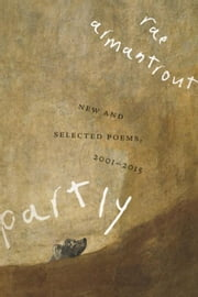 Partly: New and Selected Poems, 2001-2015 ebook by Armantrout, Rae