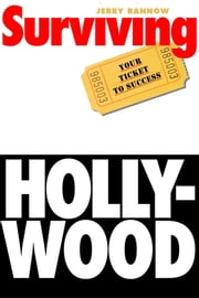 Surviving Hollywood - Your Ticket to Success ebook by Jerry Rannow