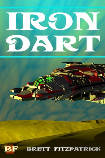 Iron Dart - Dark Galaxy, #2 ebook by Brett Fitzpatrick