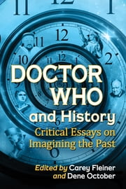 Doctor Who and History - Critical Essays on Imagining the Past ebook by