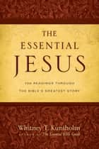 The Essential Jesus ebook by Whitney T. Kuniholm