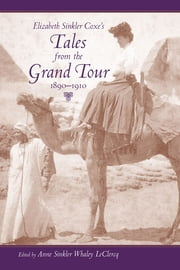Elizabeth Sinkler Coxe's Tales from the Grand Tour, 1890-1910 ebook by Anne Sinkler Whaley LeClercq