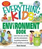 The Everything Kids' Environment Book - Learn how you can help the environment-by getting involved at school, at home, or at play ebook by Sheri Amsel