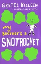 My Brother's A Snotrocket Book 3 ebook by Gretel Killeen