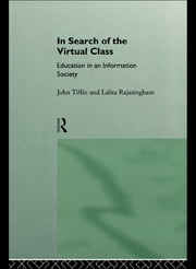 In Search of the Virtual Class - Education in an Information Society ebook by Lalita Rajasingham,John Tiffin