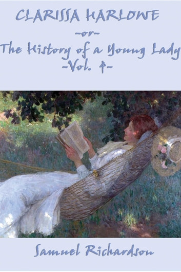 Clarissa Harlowe, or The History of a Young Lady ebook by Samuel Richardson
