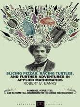 Slicing Pizzas, Racing Turtles, and Further Adventures in Applied Mathematics ebook by Robert B. Banks