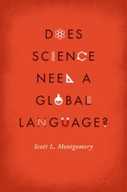 Does Science Need a Global Language? - English and the Future of Research ebook by Scott L. Montgomery,David Crystal