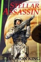 Stellar Assassin - Assassin Series, #1 ebook by T. Jackson King