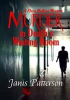 Murder in Death's Waiting Room - A Flora Melkiot Mystery ebook by Janis Patterson